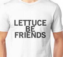 LETTUCE BE FRIENDS (Bold, Black font) Unisex T-Shirt