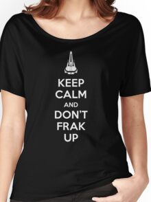 Keep Calm and Don't Frak Up Women's Relaxed Fit T-Shirt