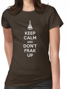 Keep Calm and Don't Frak Up Womens Fitted T-Shirt