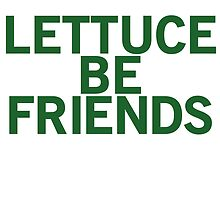 LETTUCE BE FRIENDS (Bold, Green font) by johnnabrynn