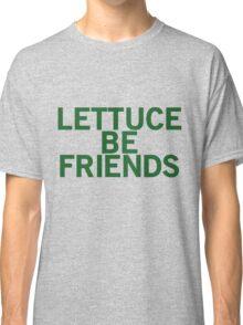 LETTUCE BE FRIENDS (Bold, Green font) Classic T-Shirt