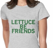 LETTUCE BE FRIENDS (Bold, Green font) Womens Fitted T-Shirt