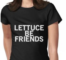 LETTUCE BE FRIENDS (Bold, White font) Womens Fitted T-Shirt