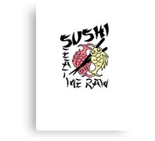 SUSHI Eat Me Raw Canvas Print