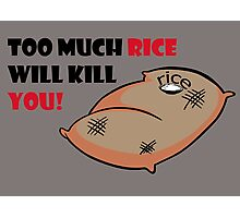 Too much rice will kill you Photographic Print