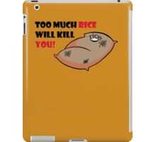 Too much rice will kill you iPad Case/Skin