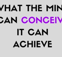 What the mind can conceive it can achieve Sticker