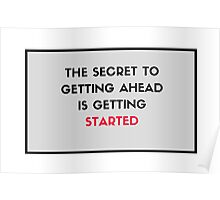 The secret to getting ahead is getting started Poster
