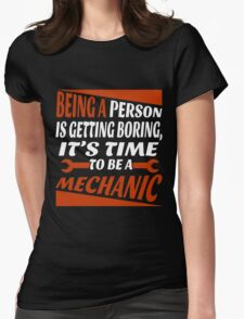BEING A PERSON IT GETTING BORING, IT'S TIME TO BE A MECHANIC T-Shirt