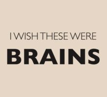 I Wish These Were Brains by Adam Grey