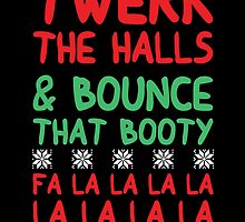 Twerk The Halls And Bounce That Booty by fashionera