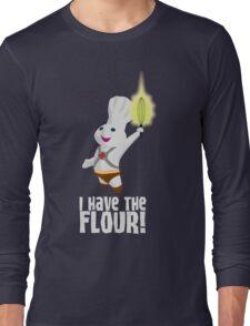 I HAVE THE FLOUR Long Sleeve T-Shirt