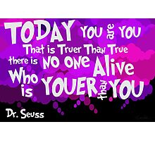 Dr. Seuss Youer Than You Photographic Print