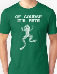 Of Course Its Pete T-Shirt