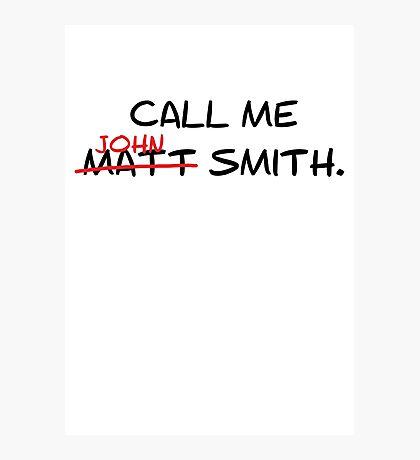 Call me John Smith - Matt Smith Doctor Who black Photographic Print