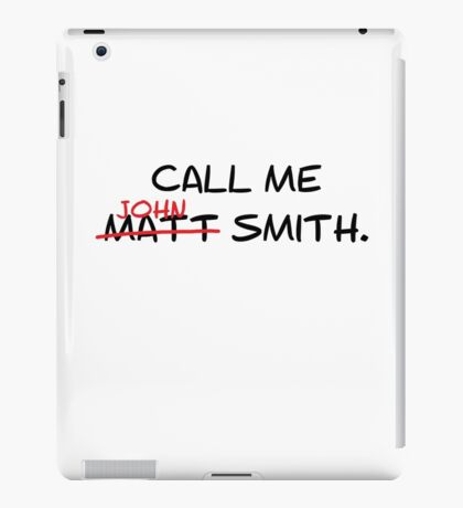Call me John Smith - Matt Smith Doctor Who black iPad Case/Skin