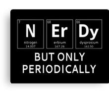 Nerdy But Only Periodically Canvas Print