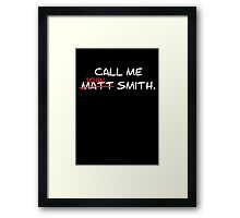 Call me John Smith - Matt Smith Doctor Who white Framed Print
