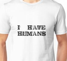 I hate humans Unisex T-Shirt