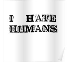 I hate humans Poster