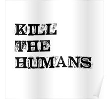 Kill the humans Poster