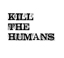 Kill the humans Photographic Print