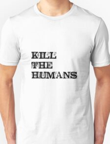 Kill the humans T-Shirt