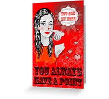 You are my nose... You always have a point Greeting Card