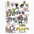 I love the 90s. by Elisha Watts