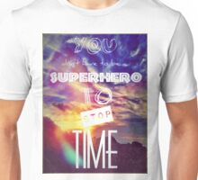 you don't have to be a superhero to stop time Unisex T-Shirt