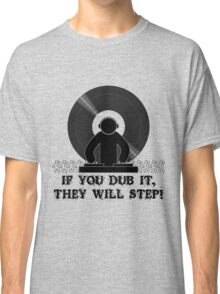 If You Dub It They Will Step Classic T-Shirt