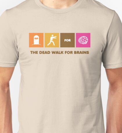 The Dead Walk for Brains Unisex T-Shirt