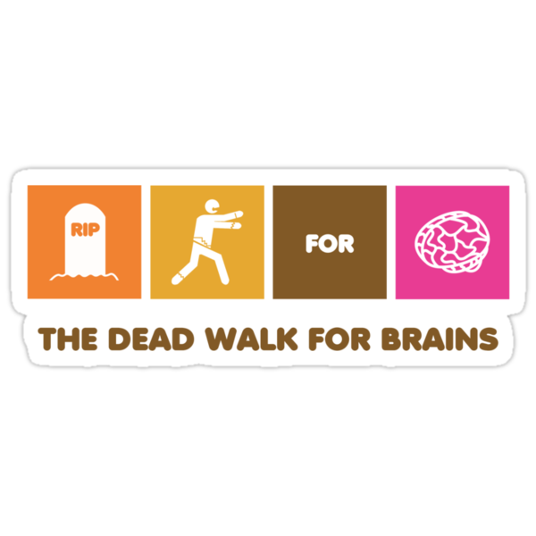The Dead Walk for Brains by FAMOUSAFTERDETH