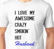i love my awesome crazy smokin hot husband Unisex T-Shirt