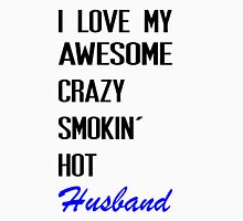 i love my awesome crazy smokin hot husband Unisex T-Shirt