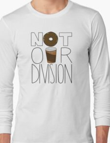 Not Our Division! Long Sleeve T-Shirt