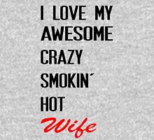 i love my awesome crazy smokin hot wife Unisex T-Shirt