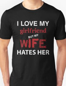 I Love My Girlfriend But My Wife Hates Her T-Shirt
