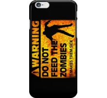 WARNING! Do Not Feed the Zombies (It Makes Them Sick) iPhone Case/Skin