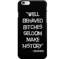 'Well Behaved Bitches...' Rihanna Quote Design iPhone Case/Skin