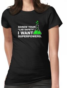 Screw Your Lab Safety, I Want Superpowers. Womens Fitted T-Shirt