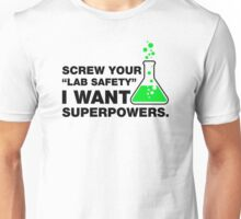 Srew Your Lab Safety, I Want Superpowers. Unisex T-Shirt