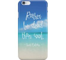 Rather be dead than cool iPhone Case/Skin