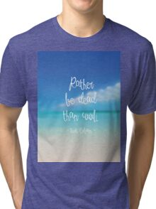 Rather be dead than cool Tri-blend T-Shirt