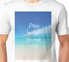 Rather be dead than cool Unisex T-Shirt