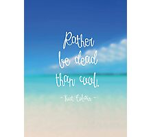 Rather be dead than cool Photographic Print