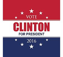 VOTE CLINTON FOR PRESIDENT 2016 Photographic Print