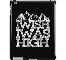 I wish i was high. iPad Case/Skin
