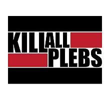 Kill All Plebs by KeithSwo