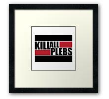 Kill All Plebs Framed Print